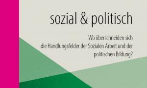"""Fachtag """"sozial & politisch – Wo überschneiden sich die Handlungsfelder der Sozialen Arbeit und der politischen Bildung?"""""""