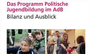 Bilanz und Ausblick: Das Programm Politische Jugendbildung im AdB