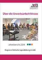 """Über die Erwerbsarbeit hinaus - Jahresbericht 2014 des Programms """"Politische Jugendbildung im AdB"""""""