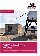 Von Ulan Bator nach Berlin und zurück - Jubiläumsbroschüre 20 Jahre deutsch-mongolische Kooperation zum Aufbau demokratischer Jugendbildung