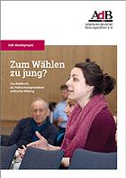 """Broschüre zum AdB-Modellprojekt """"Zum Wählen zu jung?"""""""