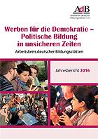 AdB-Jahresbericht 2016: Werben für die Demokratie – Politische Bildung in unsicheren Zeiten