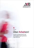AdB-Praxishilfe: Über ARBEITen! Impulse und Methoden für die arbeitsweltbezogene politische Jugendbildung