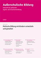 Zeitschrift Außerschulische Bildung Nr. 2/2021: Politische Bildung mit Kindern entwickeln und gestalten