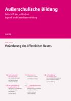 """Zeitschrift """"Außerschulische Bildung"""" Ausgabe 1-2019: Veränderung des öffentlichen Raums"""